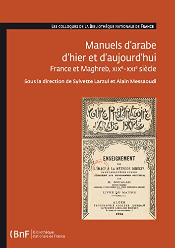 Manuels d'arabe d'hier et d'aujourd'hui: France et Maghreb, XIXe-XXIe sicle