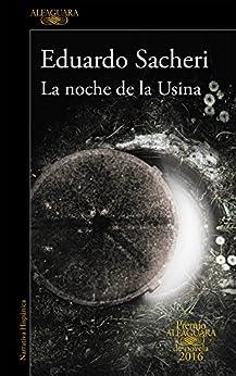 La noche de la Usina (Premio Alfaguara de novela 2016) de [Sacheri, Eduardo]