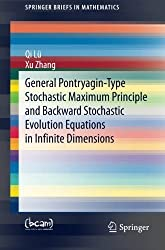 General Pontryagin-Type Stochastic Maximum Principle and Backward Stochastic Evolution Equations in Infinite Dimensions (SpringerBriefs in Mathematics) by Qi Lu (2014-06-24)