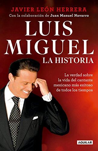 Luis Miguel: Mi Historia / Luis Miguel: My Story por Javier Leon Herrera