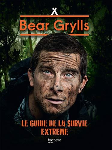 Le Guide de la Survie Extrême NED: Né pour survivre par Bear Grylls