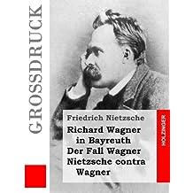 Richard Wagner in Bayreuth / Der Fall Wagner / Nietzsche contra Wagner (Großdruck)