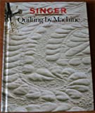 Quilting By Machine (Singer Sewing Reference Library)