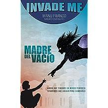 Invade me: Madre del vacío