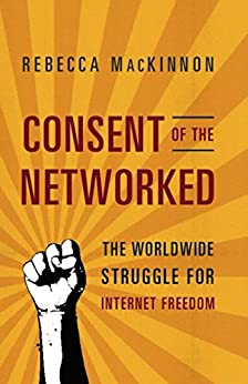 Consent of the Networked: The Worldwide Struggle For Internet Freedom de [MacKinnon, Rebecca]