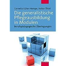 Die generalistische Pflegeausbildung in Modulen: Berufspädagogische Überlegungen (German Edition)