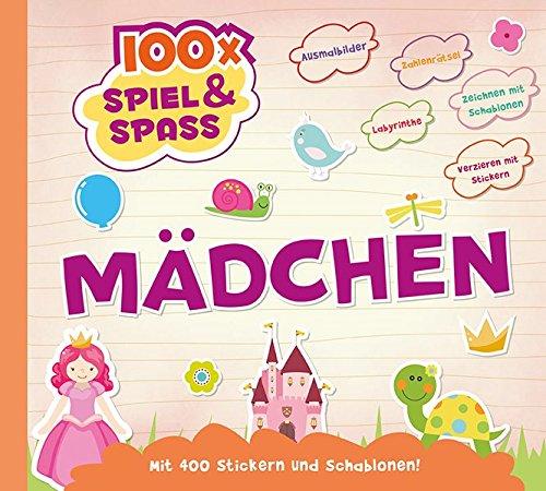 100 Spiele für Mädchen: Plus mehr als 350 Sticker und 50 Schablonen