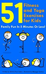 51 Fitness and Yoga Exercises for Kids  Family Fun in 5 Minutes or Less. For Ages 4+