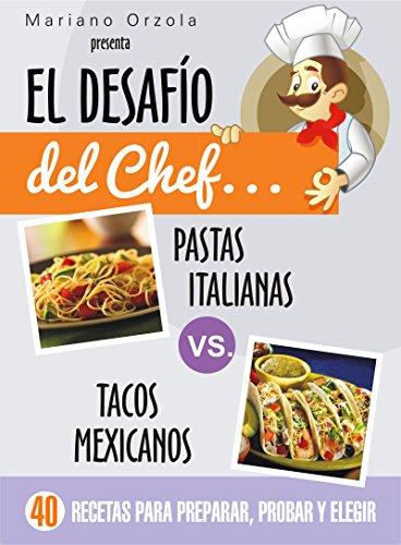 EL DESAFÍO DEL CHEF... PASTAS ITALIANAS vs. TACOS MEXICANOS: 40 recetas para preparar, probar y elegir (Colección Cocina Práctica)