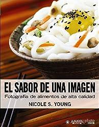 El sabor de una imagen : fotografía de alimentos de alta calidad (Photoclub)