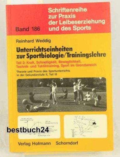 Theorie und Praxis des Sportunterrichts in der Sekundarstufe II / Unterrichtseinheiten zur Sportbiologie /Trainingslehre: Kraft, Schnelligkeit, ... Praxis der Leibeserziehung und des Sports)
