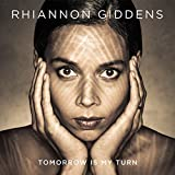 Tomorrow is my Turn / Rhiannon Giddens | Giddens, Rhiannon