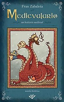 Medievalario, un bestiario medieval: un retrato épico y descarnado de la Edad Media de [Zabaleta, Fran]