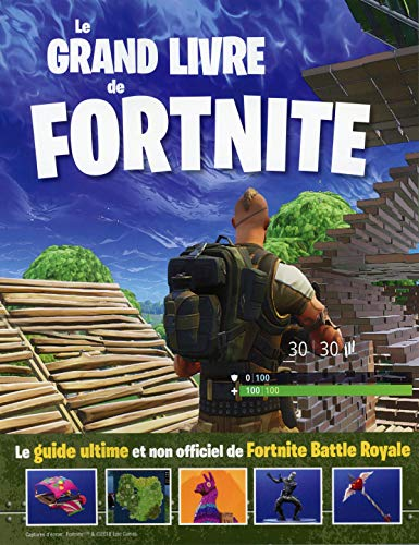 Le grand livre de Fortnite : Le guide ultime et non officiel de Fortnite Battle Royale par Collectif