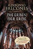 Die Erben der Erde: Roman - Ildefonso Falcones
