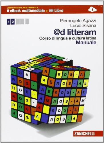 @d litteram. Corso di lingua e cultura latina. Manuale-Esercizi. Per le Scuole superiori. Con e-book. Con espansione online: 1