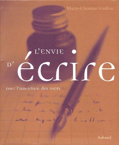 L'envie d'écrire : Oser l'aventure des mots par Marie-Christine Guillon
