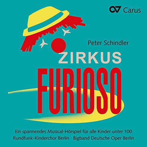 Peter Schindler: Zirkus Furioso - Ein spannendes Musical-Hörspiel für alle Kinder unter 100