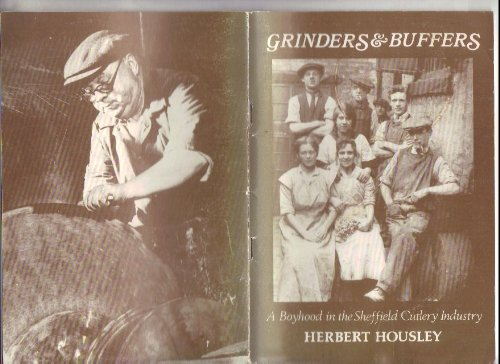 Grinders and Buffers: My Boyhood and Beginnings in the Sheffield Cutlery Industry