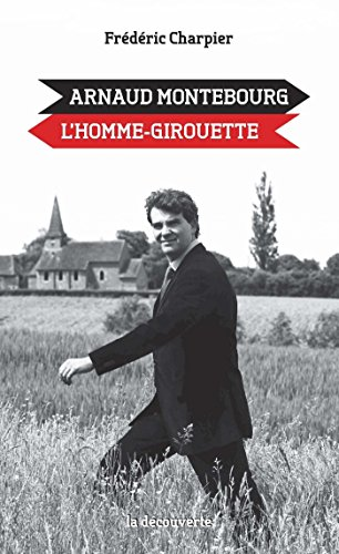 Arnaud Montebourg, l'homme-girouette
