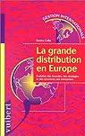 La grande distribution en Europe. Evolution des formules, des stratégies et des structures des entreprises par Colla