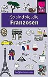 So sind sie, die Franzosen: Die Fremdenversteher von Reise Know-How