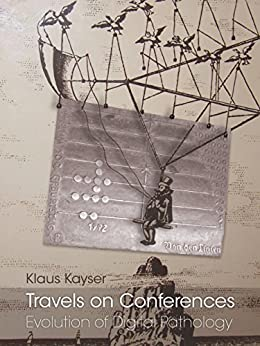 Travels on Conferences: Evolution of Digital Pathology (English Edition) von [Kayser, Klaus]