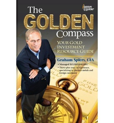 the-golden-compass-your-gold-investment-resource-guide-author-graham-spiers-jan-2013