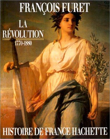 La Révolution : 1770-1880 par François Furet