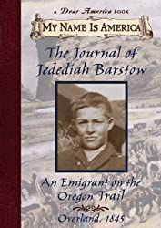 The Journal of Jedediah Barstow, an Emigrant on the Oregon Trail: Overland, 1845 (My Name Is America)