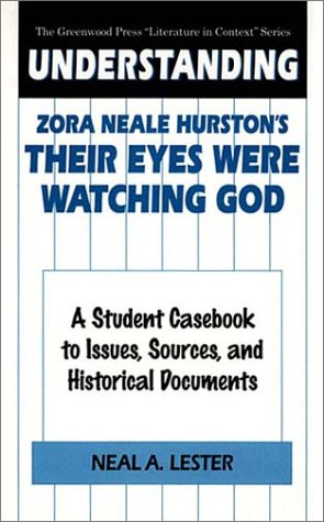 Understanding Zora Neale Hurston's Their Eyes Were Watching God: A Student Casebook to Issues, Sources, and Historical Documents (The Greenwood Press Literature in Context)