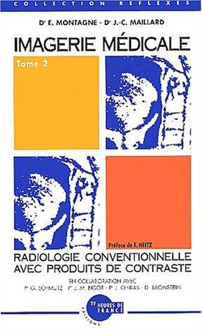Imagerie mdicale. Tome 2, Radiologie conventionnelle avec produits de contraste