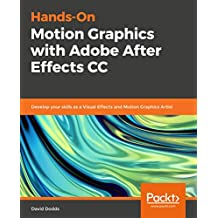 Hands-On Motion Graphics with Adobe After Effects CC: Develop your skills as a Visual Effects and Motion Graphics Artist (English Edition)