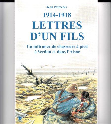Lettres d'un fils 1914-1918. Un infirmier en première ligne à Verdun et sur l'Aisne par Jean Pottecher