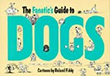 The Fanatic's Guide to Dogs
