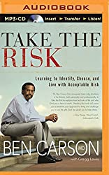 Take the Risk: Learning to Identify, Choose, and Live with Acceptable Risk by Ben Carson (2014-05-06)