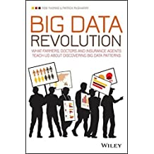 Big Data Revolution: What Farmers, Doctors and Insurance Agents Teach Us About Discovering Big Data Patterns by Rob Thomas (2015-03-20)