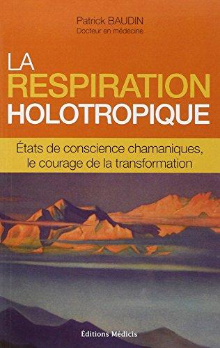 La respiration holotropique : Etats de conscience chamaniques, le courage de la transformation