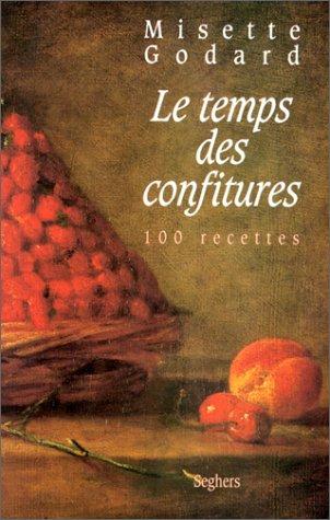 Le temps des confitures : 100 Recettes