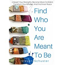 Find Who You Are Meant To Be: Unleash Your Strengths, Become More Confident, Transform Your Mindset, And Find Inner Peace (English Edition)