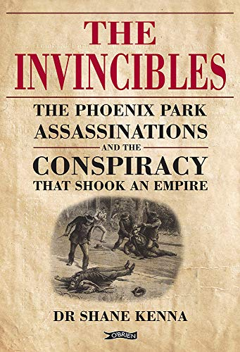 The Invincibles: The Phoenix Park Assassinations and the Conspiracy that Shook an Empire (English Edition)