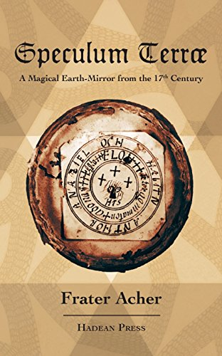 Speculum Terræ: A Magical Earth-Mirror from the 17th Century por Frater Acher