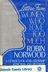 Letters from Women Who Love Too Much: A Closer Look at Relationship Addiction and Recovery by Robin Norwood (1987-12-23)
