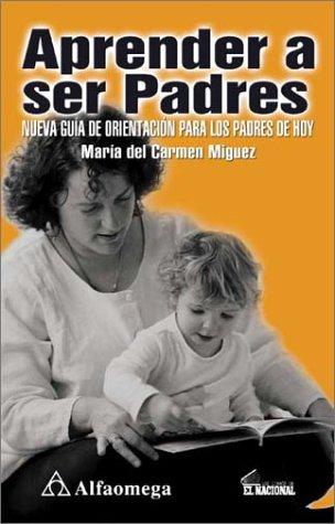 Aprender a Ser Padres / Learning to be Parents: Nueva Guia De Orientacion Para Los Padres De Hoy / New Orientation for Today's Parents