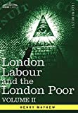 London Labour and the London Poor: A Cyclopaedia of the Condition and Earnings of Those That Will Work, Those That Cannot Work, and Those That Will No: 2 (Cosimo Classics)