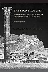 The Ebony Column: Classics, Civilization, and the African American Reclamation of the West