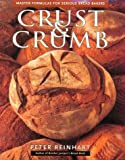 Crust & Crumb: Master Formulas For Serious Bakers by Peter Reinhart (1998-10-01)