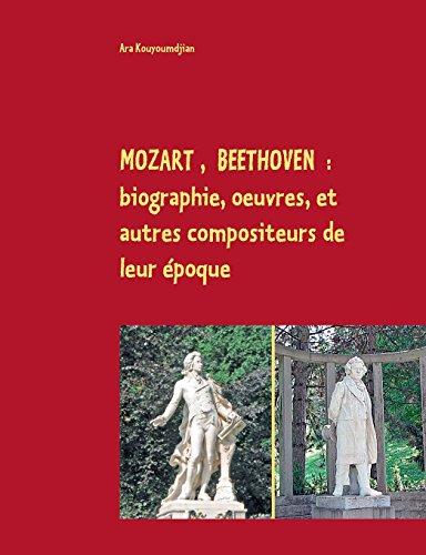 Mozart, Beethoven : Biographie, oeuvres, et autres compositeurs de leur époque