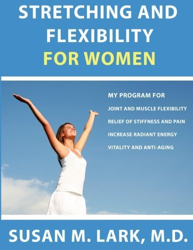 Stretching and Flexibility for Women by Susan M. Lark M.D. (2013-01-27)