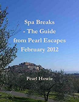 Spa Breaks - The Guide from Pearl Escapes February 2012 by [Howie, Pearl]